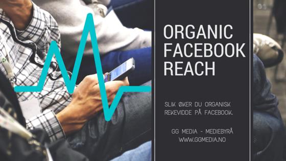 Hvordan øke Organisk Rekkevidde På Facebook